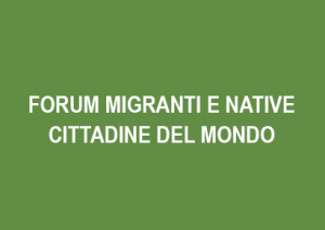 Forum migranti e native cittadine del mondo