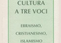 Cultura a tre voci. Ebraismo, Cristianesimo, Islamismo