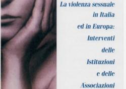 La violenza sessuale in Italia ed in Europa: Interventi delle Istituzioni e delle Associazioni