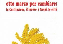 Otto marzo per cambiare: la Costituzione, il lavoro, i tempi, le città